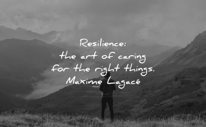 resilience quotes caring for right things maxime lagace wisdom nature