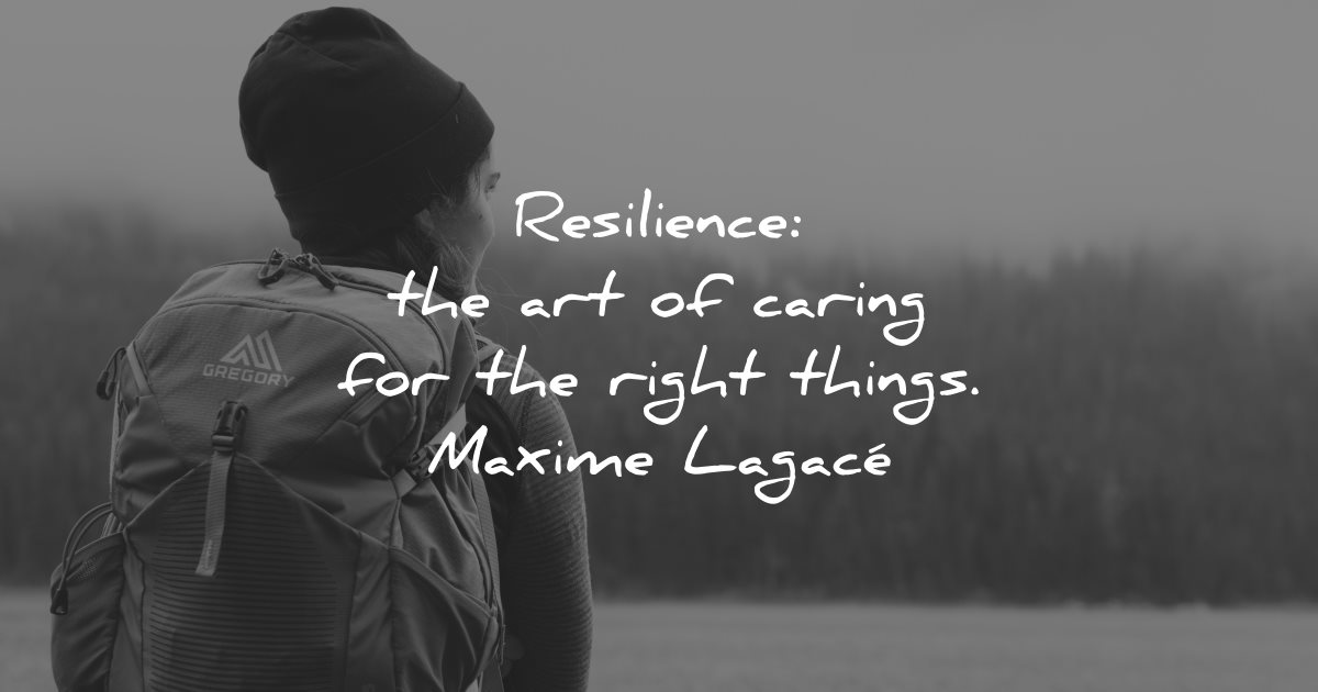resilience quotes art caring for right things maxime lagace wisdom