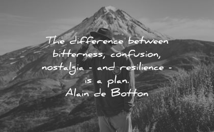 resilience quotes difference between bitterness confusion nostalgia plan alain de botton wisdom nature mountain
