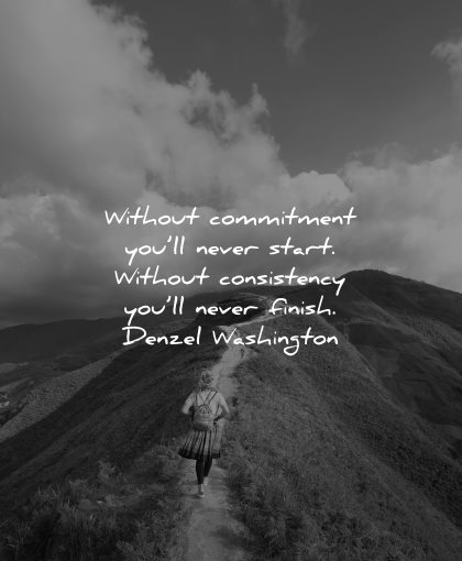resilience quotes without commitment will never start consistency finish denzel washington wisdom path mountain