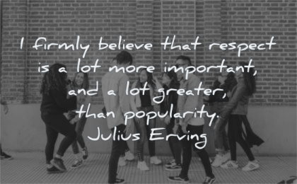 respect quotes firmly believe important greater popularity julius erving wisdom people standing