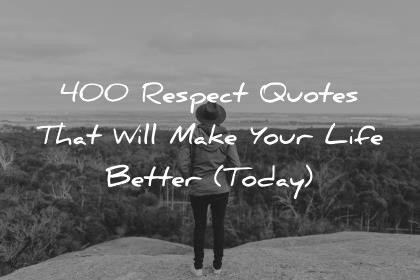 Quotes Respect Fascinating 400 Respect Quotes That Will Make Your Life Better Today