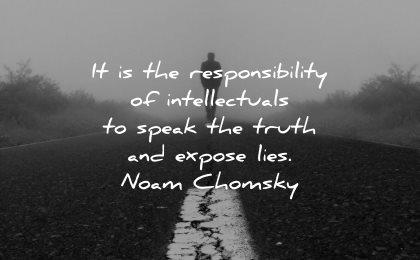 responsibility quotes intellectuals speak truth expose life noam chomsky wisdom road line man walking