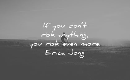 risk quotes dont anything you even more erica jong wisdom
