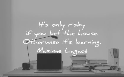 risk quotes only risky bet house otherwise learning maxime lagace wisdom
