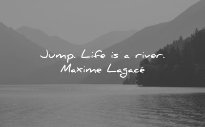 risk quotes jump life river maxime lagace wisdom nature