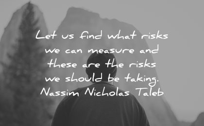 risk quotes let find what can measure these are risks should taking nassim nicholas taleb wisdom