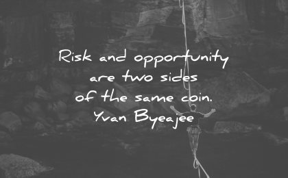 risk quotes opportunity two sides same coin yvan byaejee wisdom