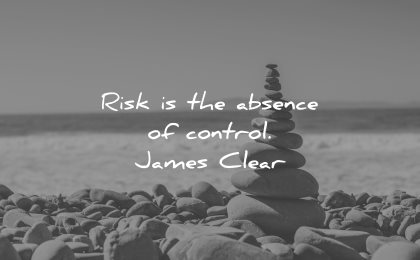 risk quotes absence control james clear wisdom rocks