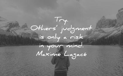 risk quotes try others judgement only your mind maxime lagace wisdom