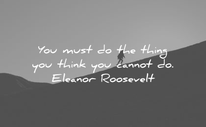 risk quotes must thing think cannot eleanor roosevelt wisdom nature silhouette hike