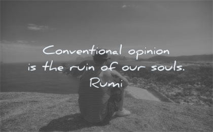 rumi quotes conventional opinion ruin our souls wisdom man sitting alone