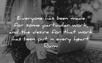 rumi quotes everyone been made particular work desire every heart wisdom