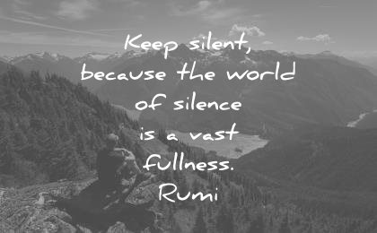 rumi quotes keep silent because world silence is vast fullness wisdom