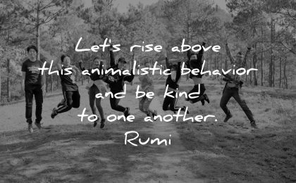 rumi quotes lets rise above animalistic behavior kind another wisdom people jumping