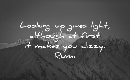 rumi quotes looking gives light although first makes dizzy wisdom mountains