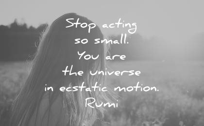 rumi quotes stop acting small you are the universe ecstatic motion wisdom