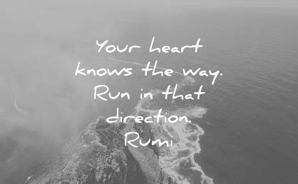 rumi quotes your heart knows the way run that direction wisdom