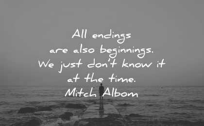sad love quotes all endings also beginnings just dont know mitch albom wisdom
