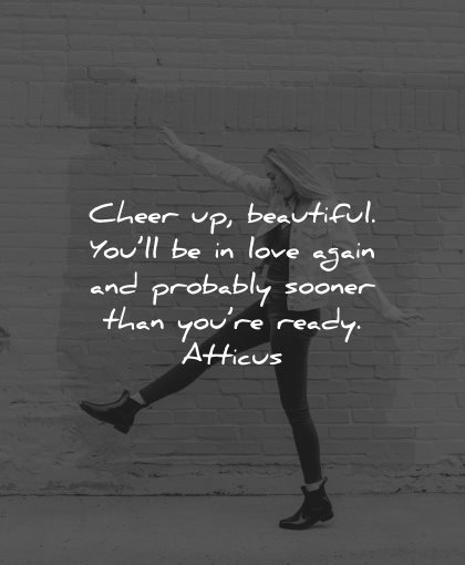 sad love quotes cheer beautiful again probably sooner ready atticus wisdom