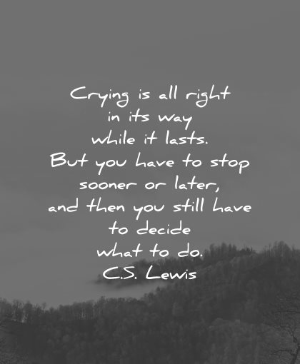 sad love quotes crying all right while lasts have stop sooner later cs lewis wisdom