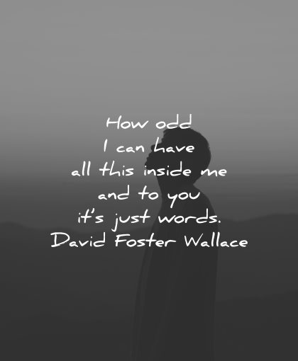 sad love quotes how odd this inside you just words david foster wallace wisdom