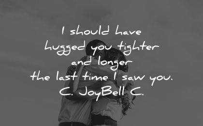 sad love quotes should have hugged you tighter longer last time saw you joybell wisdom