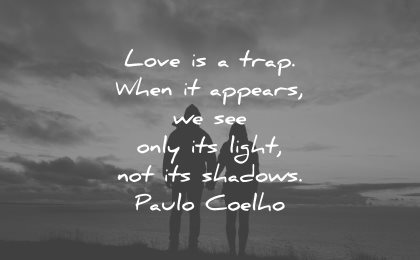 sad love quotes trap when appears see only its light shadows paulo coelho wisdom