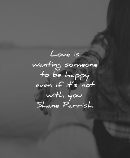 sad love quotes wanting someone happy even not with you shane parrish wisdom