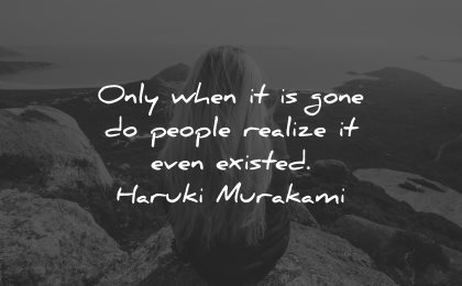 sad love quotes only when gone people realize even existed haruki murakami wisdom