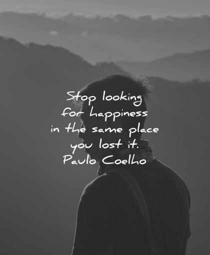sad love quotes stop looking happiness same place lost paulo coelho wisdom