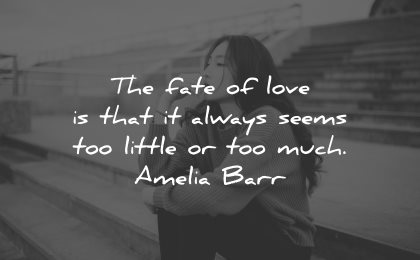 sad love quotes fate always seems too little much amelia barr wisdom