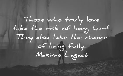 sad love quotes those who truly take risks being hurt chance living fully maxime lagace wisdom
