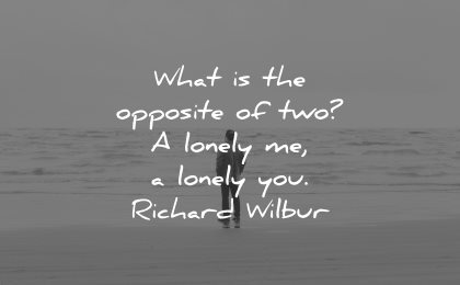 sad love quotes what opposite two lonely you richard wilbur wisdom