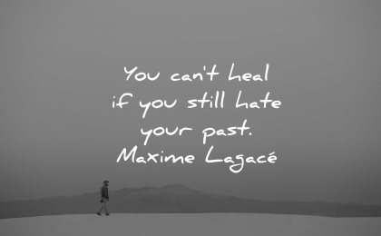 sad love quotes cant heal still hate your past maxime lagace wisdom