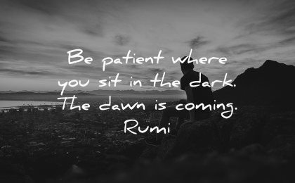 sad quotes patient where you sit dark dawn coming rumi wisdom man sitting city