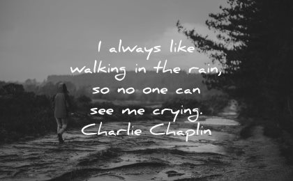 sad quotes always like walking rain crying charlie chaplin wisdom