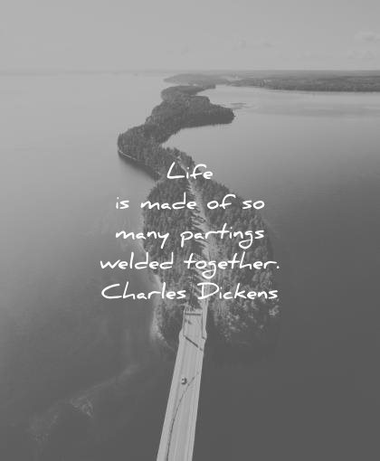 sad quotes life made many partings welded together charles dickens wisdom