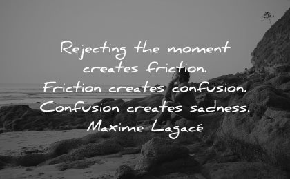 sad quotes rejecting moment creates friction confusion sadness maxime lagace wisdom nature person sitting