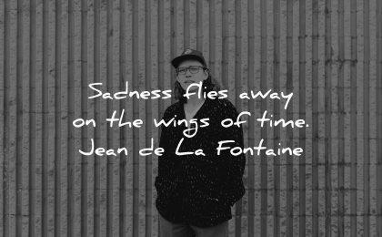 sad quotes sadness flies away wings time jean de la fontaine wisdom man wall