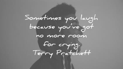 sad quotes sometimes you laugh because got more room for crying terry pratchett wisdom