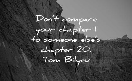 self esteem quotes dont compare your chapter someones elses 20 tom bilyeu wisdom climbing nature man