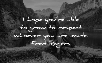 self esteem quotes hope able grow respect whoever inside fred rogers wisdom nature woman sitting lake mountains
