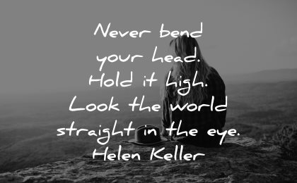 self esteem quotes never bend your head hold high look world straight eye helen keller wisdom woman sitting nature