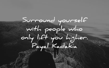 self esteem quotes surround yourself people only lift higher payal kadakia wisdom people hiking nature