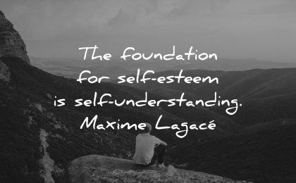 self esteem quotes foundation understanding maxime lagace wisdom nature man sitting