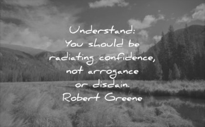 self esteem quotes understand you should radiating confidence arrogance disdain robert greene wisdom mountains landscape nature water river cloud sky