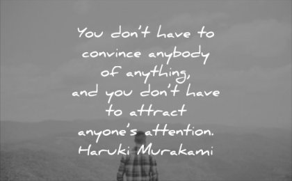 self esteem quotes you dont have convince anybody anything attract anyone attention haruki murakami wisdom man nature thinking inspirational
