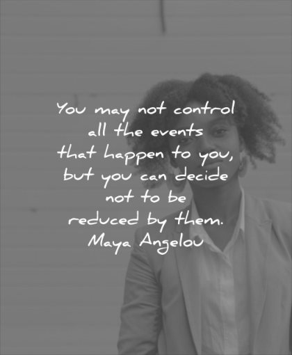self esteem quotes you may not control all events that happen can decide reduced them maya angelou wisdom black woman confidence calm stoic