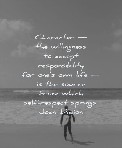 self respect quotes character willingness accept responsibility for ones own life source from which springs joan didion wisdom man beach sea water